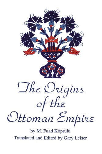 The Origins of the Ottoman Empire (Suny Series in the Social and Economic History of the Middle East)