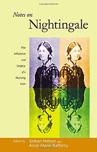 Notes on Nightingale: The Influence and Legacy of a Nursing Icon (The Culture and Politics of Health Care Work)