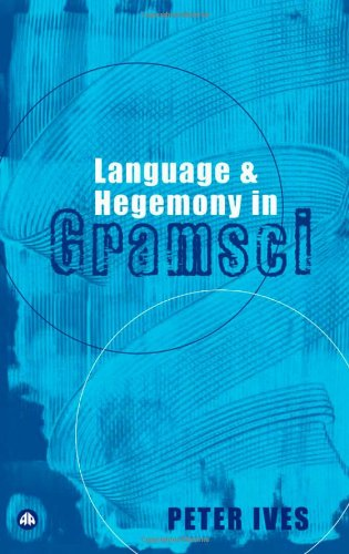 Language and Hegemony in Gramsci (Reading Gramsci)