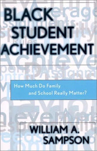 Black Student Achievement: How Much Do Family and School Really Matter? (Scarecrow Education Book)