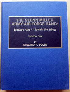 The Glenn Miller Army Air Force Band: Sustineo Alas / I Sustain the Wings (2 Volumes)
