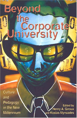 Beyond the Corporate University: Culture and Pedagogy in the New Millennium (Culture and Politics Series)