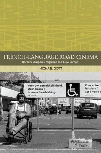 French-language Road Cinema: Borders, Diasporas, Migration and 'New Europe' (Traditions in World Cinema)