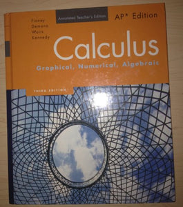 Calculus: Graphical, Numerical, Algebraic, AP Edition, Annotated Teacher's Edition