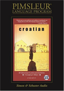 Croatian: Learn to Speak and Understand Croatian with Pimsleur Language Programs