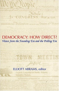 Democracy: How Direct?: Views from the Founding Era and the Polling Era (Ethics and Public Policy Center)