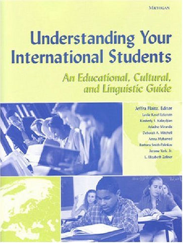 Understanding Your International Students: An Educational, Cultural, And Linguistic Guide (Michigan Teacher Resource)