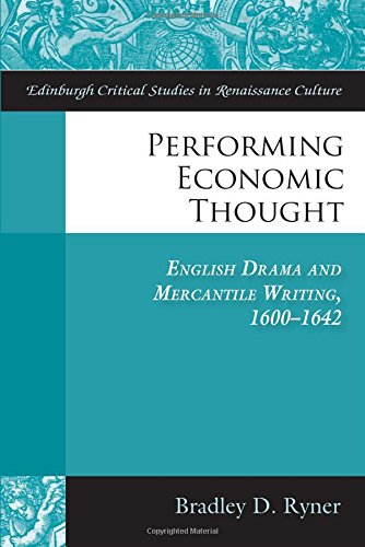 Performing Economic Thought: English Drama and Mercantile Writing 1600-1642 (Edinburgh Critical Studies in Renaissance Culture EUP)