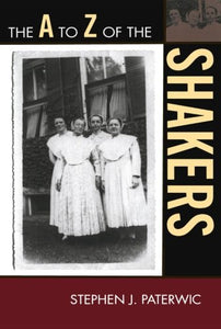 The A to Z of the Shakers (The A to Z Guide Series)