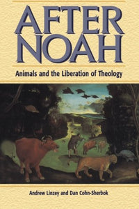 After Noah: Animals and the Liberation of Theology
