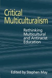 Critical Multiculturalism: Rethinking Multicultural and Antiracist Education (Social Research & Educational Studies S)