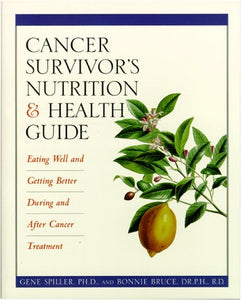 Cancer Survivor's Nutrition & Health Guide: Eating Well and Getting Better During and After Cancer Treatment