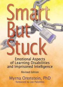 Smart But Stuck / OUT OF PRINT: What Every Therapist Needs to Know About Learning Disabilities and Imprisoned Intelligence