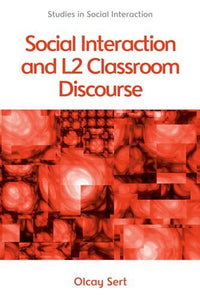 Social Interaction and L2 Classroom Discourse (Studies in Social Interaction EUP)