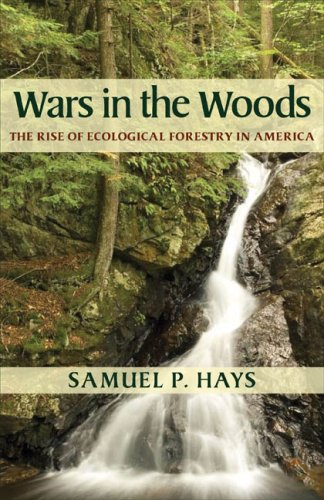 Wars in the Woods: The Rise of Ecological Forestry in America