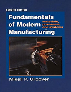 Fundamentals Of Modern Manufacturing: Materials, Processes, And Systems, 2Nd Edition