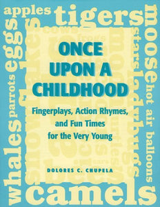 Once Upon a Childhood: Fingerplays, Actions Rhymes, and Fun Times for the Very Young