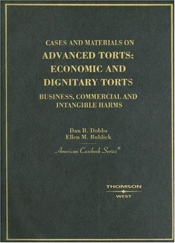 Cases And Materials On Advanced Torts: Economic And Dignitary Torts - Business, Commercial And Intangible Harms (American Casebook Series)