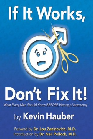 If It Works, Don't Fix It: What Every Man Should Know Before Having a Vasectomy