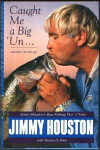 Caught Me a Big'Un...and Then I Let Him Go!: Jimmy Houston's Bass Fishing Tips 'N' Tales