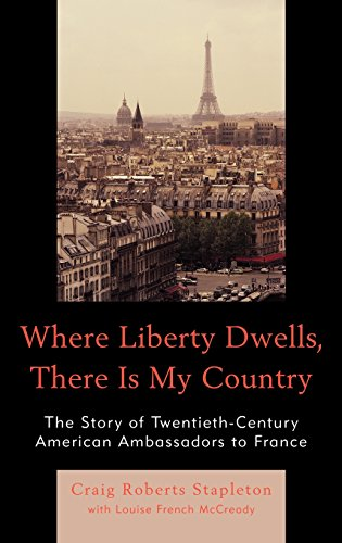 Where Liberty Dwells, There Is My Country: The Story of Twentieth-Century American Ambassadors to France