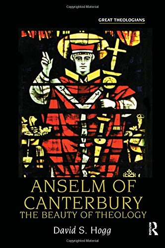 Anselm Of Canterbury: The Beauty Of Theology (Great Theologians Series)