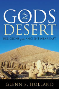 Gods in the Desert: Religions of the Ancient Near East