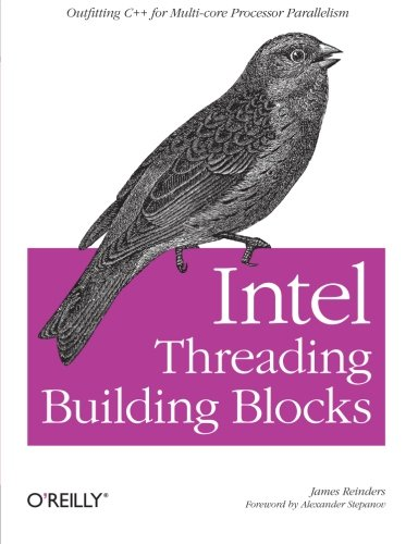 Intel Threading Building Blocks: Outfitting C++ For Multi-Core Processor Parallelism