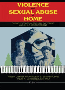 Violence and Sexual Abuse at Home: Current Issues in Spousal Battering and Child Maltreatment