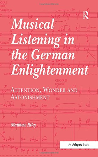Musical Listening in the German Enlightenment: Attention, Wonder and Astonishment