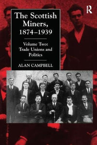The Scottish Miners, 1874-1939: Trade Unions and Politics