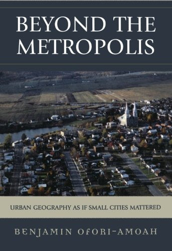 Beyond the Metropolis: Urban Geography as if Small Cities Mattered