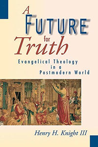 A Future for Truth: Evangelical Theology in a Postmodern World