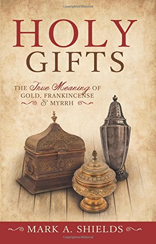 Holy Gifts: The True Meaning of Gold, Frankincense, and Myrrh