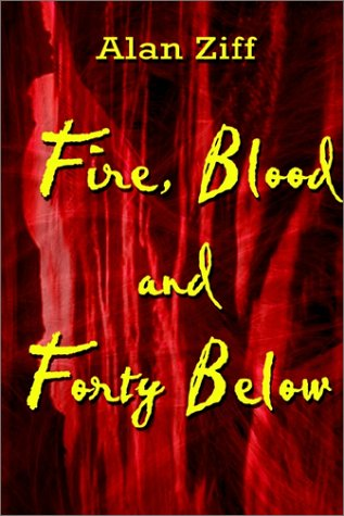 Fire, Blood and Forty Below