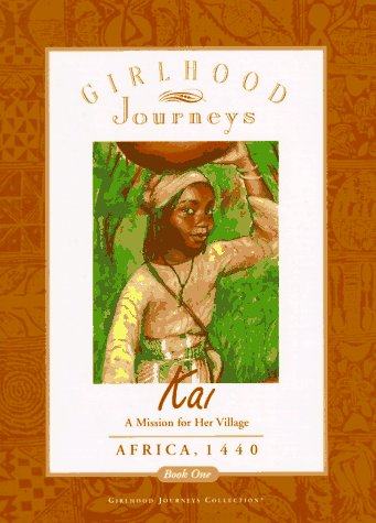 Kai: A Mission for Her Village- Africa, 1440 (Girlhood Journeys Collection, Book 1)