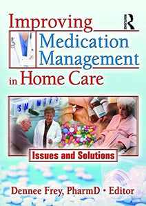 Improving Medication Management in Home Care: Issues and Solutions (Home Health Care Services Quarterly)