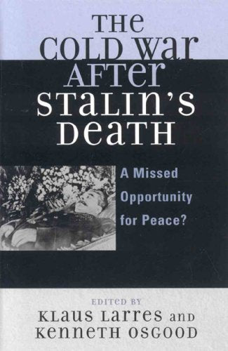 The Cold War after Stalin's Death: A Missed Opportunity for Peace? (The Harvard Cold War Studies Book Series)