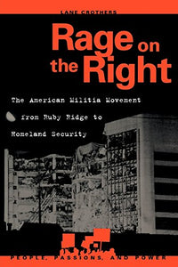 Rage on the Right: The American Militia Movement from Ruby Ridge to Homeland Security (People, Passions, and Power: Social Movements, Interest Organizations, and the P)