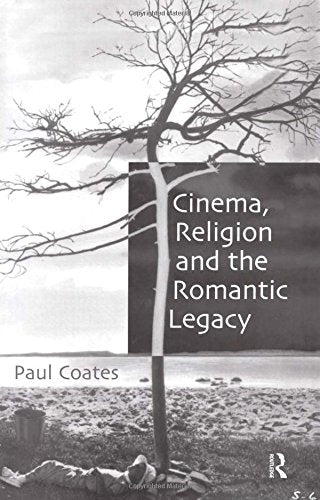 Cinema, Religion and the Romantic Legacy (Ashgate Religion, Culture & Society)