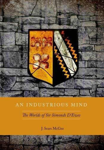 An Industrious Mind: The Worlds of Sir Simonds D'Ewes