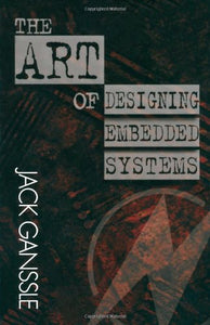 The Art of Designing Embedded Systems (Edn Series for Design Engineers)