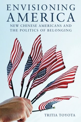 Envisioning America: New Chinese Americans and the Politics of Belonging (Asian America)