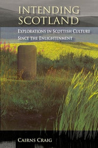 Intending Scotland: Explorations in Scottish Culture since the Enlightenment