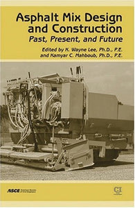 Asphalt Mix Design and Construction: Past, Present, and Future State of the Practice: A Special Publication OS the 150th Anniversary of Asce
