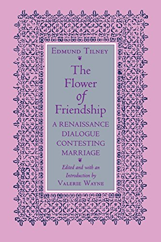 The Flower of Friendship: A Renaissance Dialogue Contesting Marriage