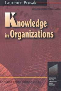 Knowledge in Organizations (Resources for the Knowledge-Based Economy