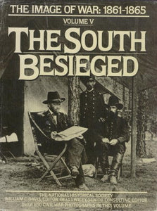 The South Besieged: The Image of War, 1861-1865, Vol. 5