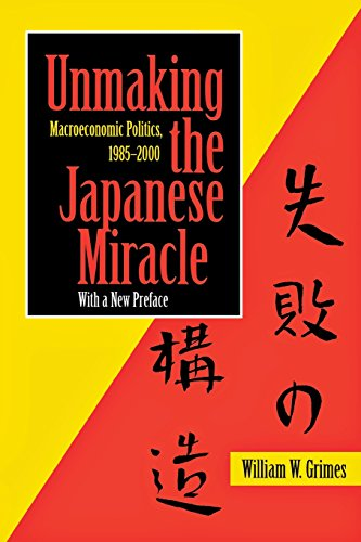 Unmaking the Japanese Miracle: Macroeconomic Politics, 1985-2000