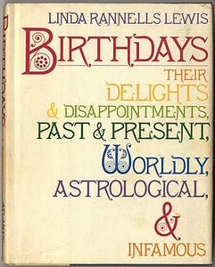 Birthdays: Their delights, disappointments, past and present, worldly, astrological, and infamous